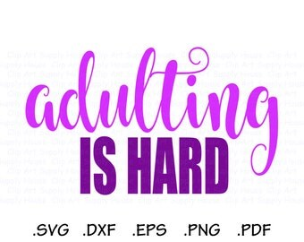 Adulting is Hard SVG, Mom Life Clipart, Funny Adult Quote, DXF File for Vinyl Cutters, Screen Printing, Silhouette, Die Cut Machine - CA433