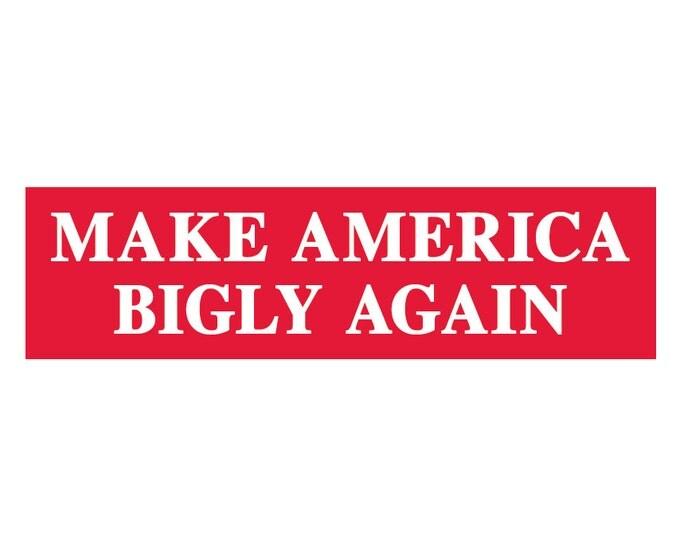 Make America Bigly Again Decal Vinyl or Magnet Bumper Sticker