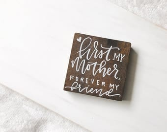First my Mother, Forever my friend Wood block|  Mother's Day Gift Idea| Moms best friend gift| moms office decor idea