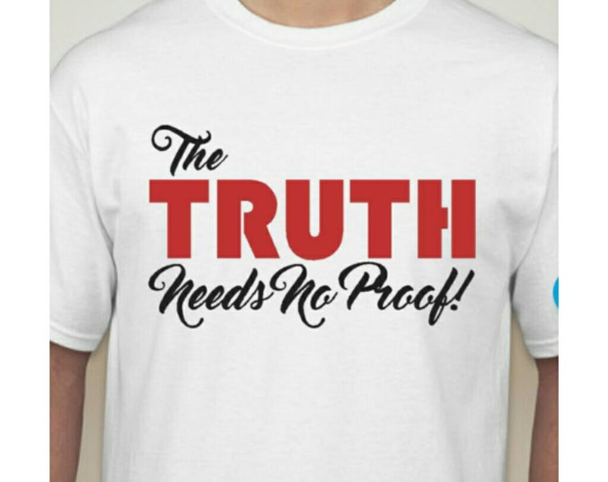 The Truth Needs No Proof shirt