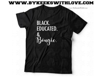 Black and Bougie - Black Educated and Bougie Shirt - Bougie Tshirt - Black Educated and Bougie Tshirt