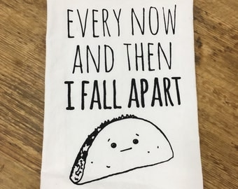 Funny Tea Towel ~ Every Now and Then I Fall Apart Taco Dishtowel, Funny Kitchen Cloth, Dish Cloth, Dish Towel, For the Kitchen