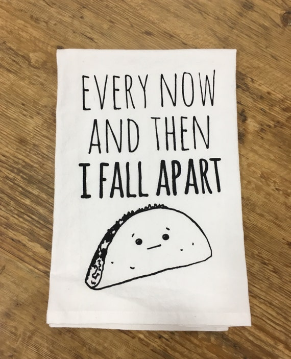 Funny Tea Towel Every Now And Then I Fall Apart Taco