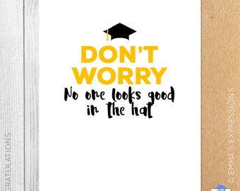 No One Looks Good In The Hat / Congratulations / Graduation / Graduating / Greeting Card / Handmade / Printed