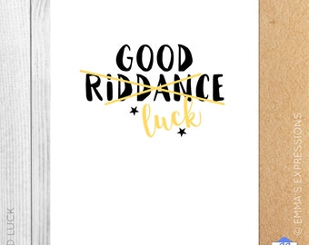 Good Riddance / Good Luck / New Job / You're Leaving / Funny / Greeting Card / Handmade / Printed