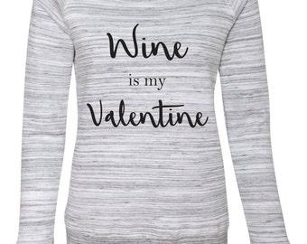 Valentine Shirt. Wine is my Valentine. Wine Sweatshirt. Wine Shirt. Valentine's Day Shirt.