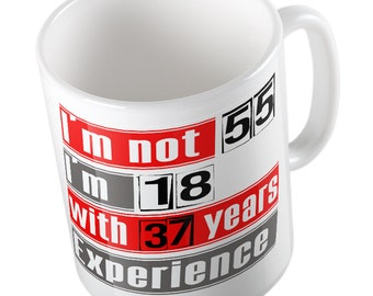I'm not 55 i'm 18 with 37 years experience mug