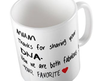 Mum thanks for sharing your DNA. Now we are both FABULOUS. Your favorite MUG