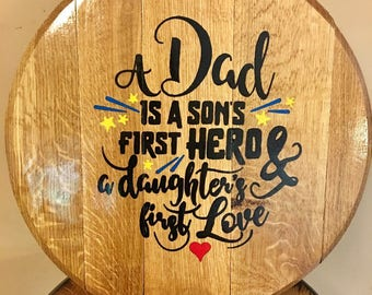 Hand Painted A Dad Is A Sons First Hero and A Daughters First Love Bourbon Barrel Head
