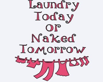 Laundry Today Naked Tomorrow - Laundry Room Decal - Laundry - Funny Laundry Wall Decal - Home Wall Decor