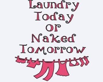 Laundry Today Naked Tomorrow - Laundry Room Decal - Laundry - Funny Laundry Wall Decal - Home Wall Decor