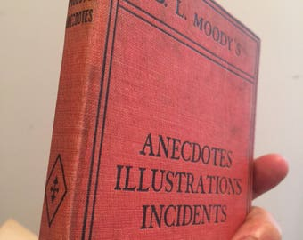 1898 Anecdotes Illustrations Incidents The Latest and Only Authorized Collection by D L Moody . 1800s Book . Antique Book