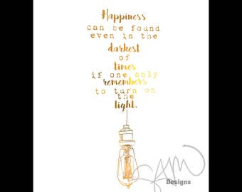 Happiness can be found even in the darkest of times Dumbledore Quote Harry Potter Designs Edison Bulbs Foil Print