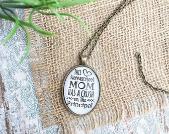 This Homeschool Mom Has A Crush On The Principal Necklace/Homeschool Jewelry/Mothers Day Gift