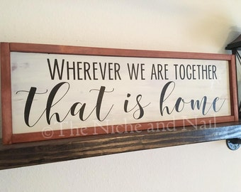 Wherever we are together, Anniversary Gift, Home Sign, Family Sign, Home Decor, Wood Sign, Rustic Home Decor, Handmade Decor, Wedding Gift