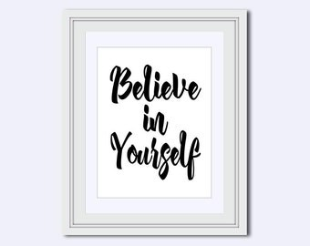Believe in Yourself print - Wall Art Quote - black and white art - inspirational quote - motivational quote - quote poster - gift for women
