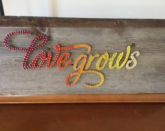 Custom Madeto Order Love Grows String Art On Barnwood
