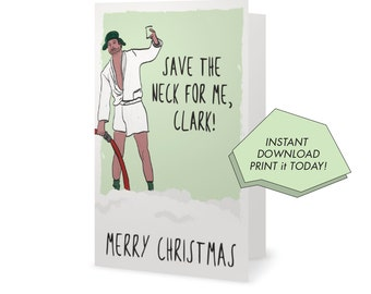 SAVE the NECK for me, Clark! |  INSTANT download | Holiday Card  |  Funny Christmas Card | Christmas Vacation