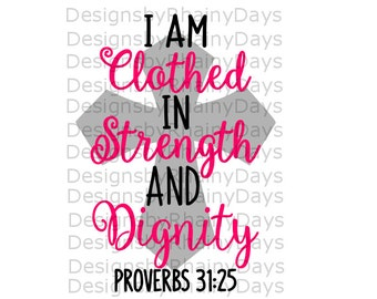 Buy 3 get 1 free! I am clothed in strength and dignity cutting file, Proverbs 31:25 SVG, SXF, png, Bible verse, cute girl design, cross SVG