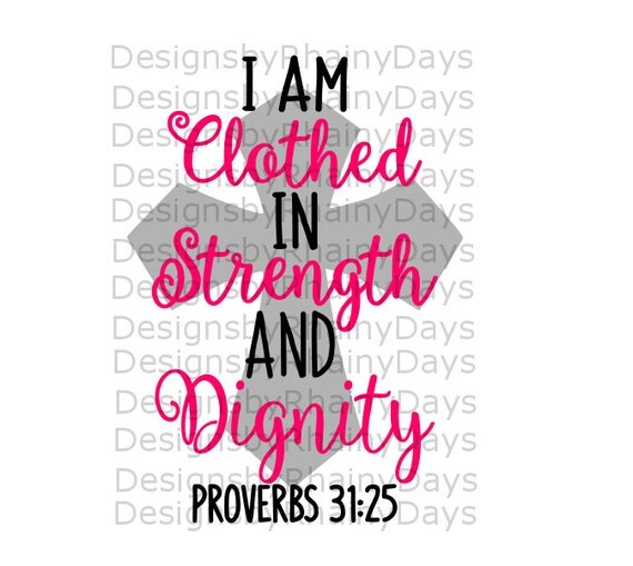 Buy 3 Get 1 Free I Am Clothed In Strength And Dignity Cutting