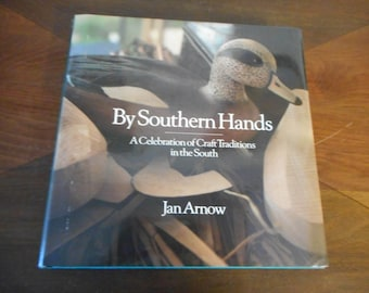 By Southern Hands; toymaking, basket making, quilts, folk sculpture, leather tooling, pottery, weaving, broom making, rag rugs, saddles