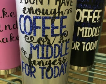 I dont have enough coffee tumbler, travel coffee mug, vacuum tumbler, 160z coffee tumbler