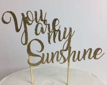 You are my Sunshine Cake Topper ~ baby shower ~ gold glitter ~ sunshine ~ party ~ birthday