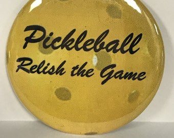 "PICKLEBALL - Relish the Game - 2.25"" Button -  Magnet - or Mirror - Gym bags, caps, jackets, gifts"
