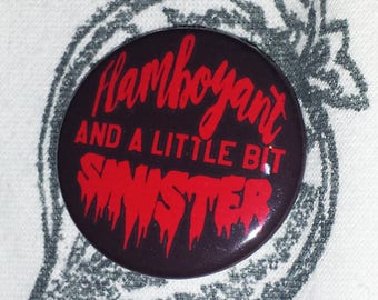 Flamboyant And a Little Bit Sinister Button Pin