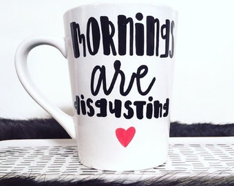 Mornings are Disgusting mug, Not a morning person, depression cup, depression mug, Hand Painted mug, Gifts under 15
