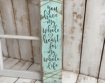 You have my whole heart for my whole life | Wood Sign | Rustic | Wooden Sign