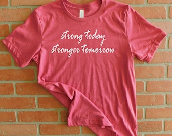 Strong Today Stronger Tomorrow White Graphic T-Shirt, Exercise T-Shirt, Cancer Survivor, Running Shirt, Rustic Sunflower Apparel
