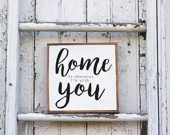 Home is Wherever I'm with You, Framed Wooden Sign, Farmhouse Decor, Rustic Sign, Wood Sign, Wall Hanging, Fixer Upper Sign