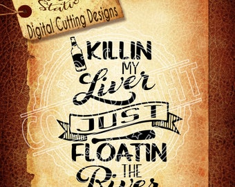 Killin My Liver Just Floatin The River Svg Beer Svg River SVG DXF PNG and Eps Download Digital Vector Cut File Htv Silhouette Cricut Scal