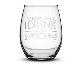 Premium Game of Thrones Wine Glass, Thats What I Do I Drink and I Know Things, Hand Etched 14.2 oz Stemless Gifts, Made in USA, Sand Carved