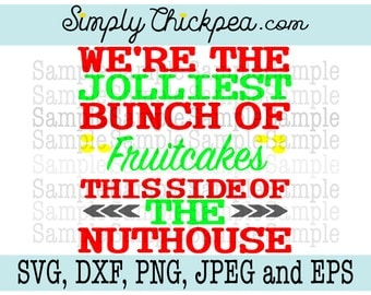 SVG, DXF, PNG, cutting file Jpeg and Eps - We're the Jolliest Bunch of Fruitcakes This Side of the Nuthouse - Silhouette Cameo - Cricut