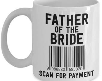Funny Dad Mug - Father Of The Bride, Scan For Payment - Father Of The Bride Gift