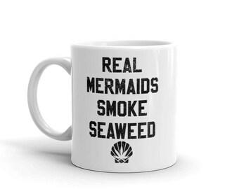 Real Mermaids Smoke Seaweed Mug - Weed Mug - Stoner Coffee Mug - Weed Coffee Mug - 420 Gifts - Cannabis Mug - Stoner Girl Mug - Ganja Mug