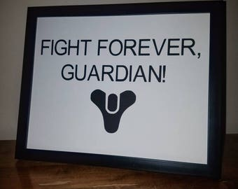 DESTINY Fight Forever, Guardian!  Several Sizes