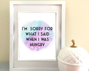 Sorry For What I Said When I Was Hungry Print - Digital Download - Printable - Watercolor - Quote