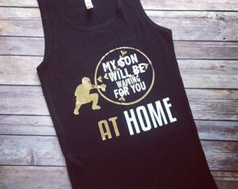 My son will be waiting for you at home, Catcher tank, Catcher Mom Tank, Baseball mom, baseball mom shirt, baseball mom tank, Baseball shirt