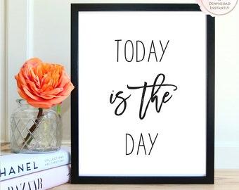 Printable wall art, Today Is The Day, Printable Quote, Wall Art Prints, Printable Art, Home decor, Printable Gift, Inspirational Art, Prints