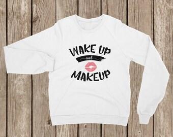 Wake Up and Make Up Fleece Sweatshirt   Winter Fleece Sweatshirt   Cozy Sweatshirt   Warm Sweatshirt
