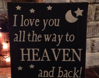 I love you all the way to Heaven and back - primitive wooden distressed sign