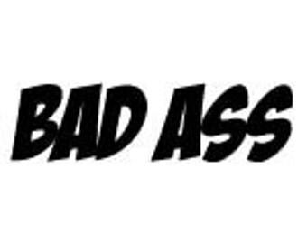 Bad ass - Sticker/ Vinyl / Decal