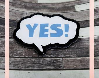 My Sometimes Answer | Yes Acrylic Pin | Positive Pin | Weird Pin | Cute Acrylic Pin | Speech Bubble Pin | Geeky Lapel Pin | Nerdy Brooch |