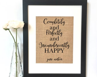 Completely and perfectly and incandenctly happy Jane Austen Burlap Print // Jane Austen quote