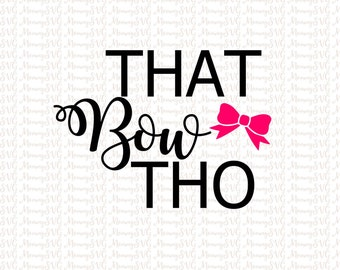 That Bow Tho SVG, Cut File, Cricut File, Silhouette SVG