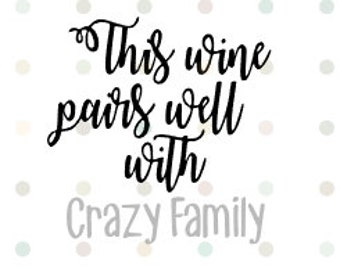 This Wine Pairs Well with CRAZY family- Quality Vinyl Decal ONLY, Holiday, D.I.Y. your favorite glass! Festive Gift! Fast Shipping!!!