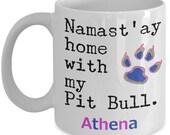 Custom Order: Namast'ay Home With My Pit Bull Coffee Mug